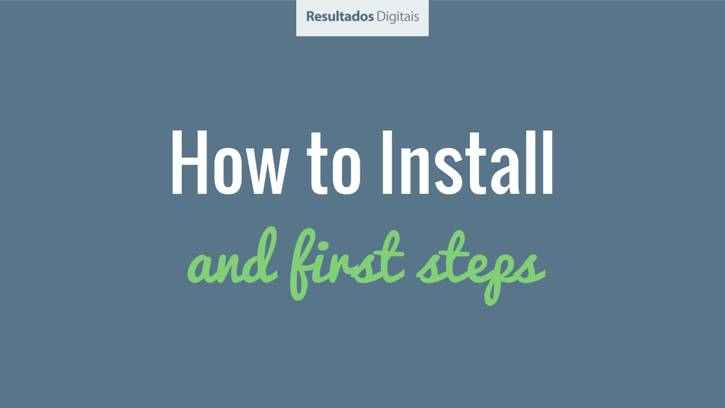 and first steps How to Install