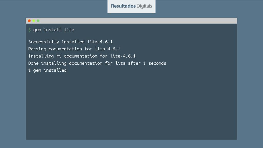 $ gem install lita Successfully installed lita-...