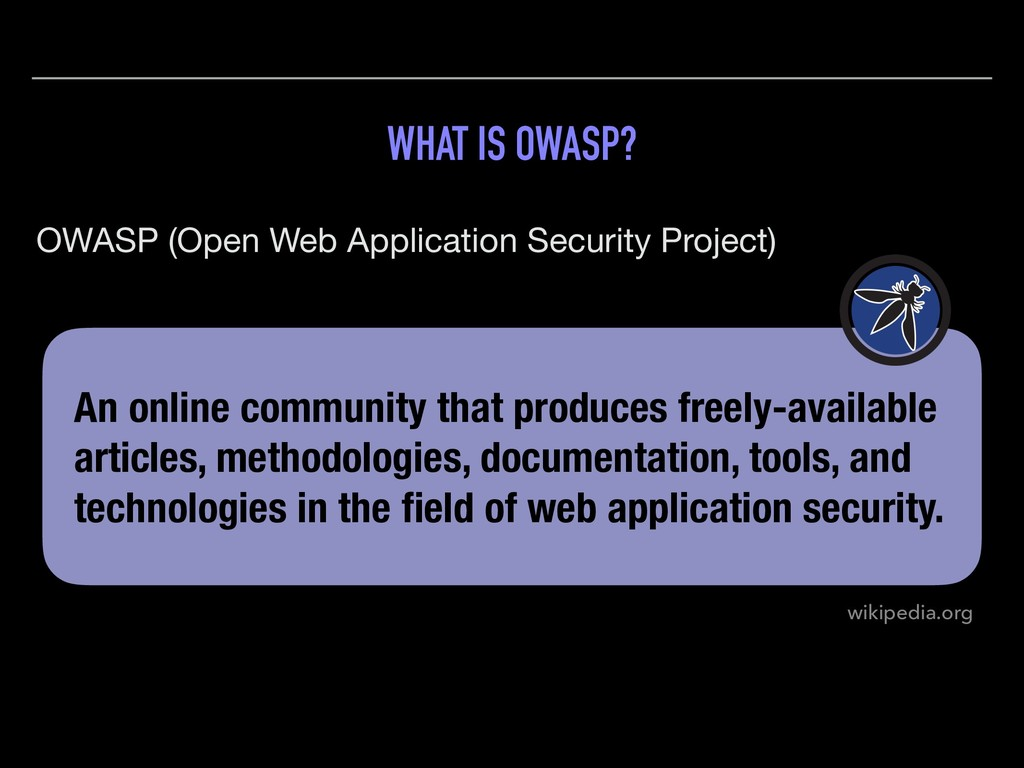 WHAT IS OWASP? OWASP (Open Web Application Secu...