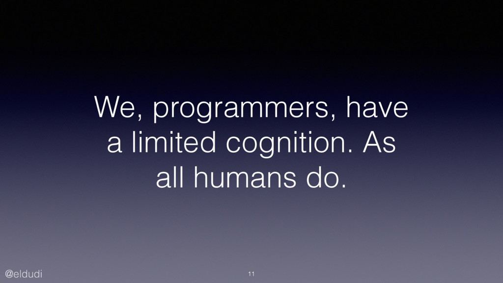 @eldudi We, programmers, have a limited cogniti...
