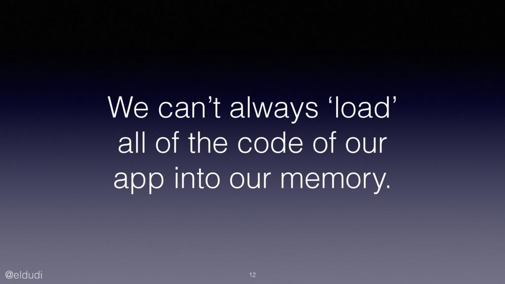 @eldudi We can't always 'load' all of the code ...