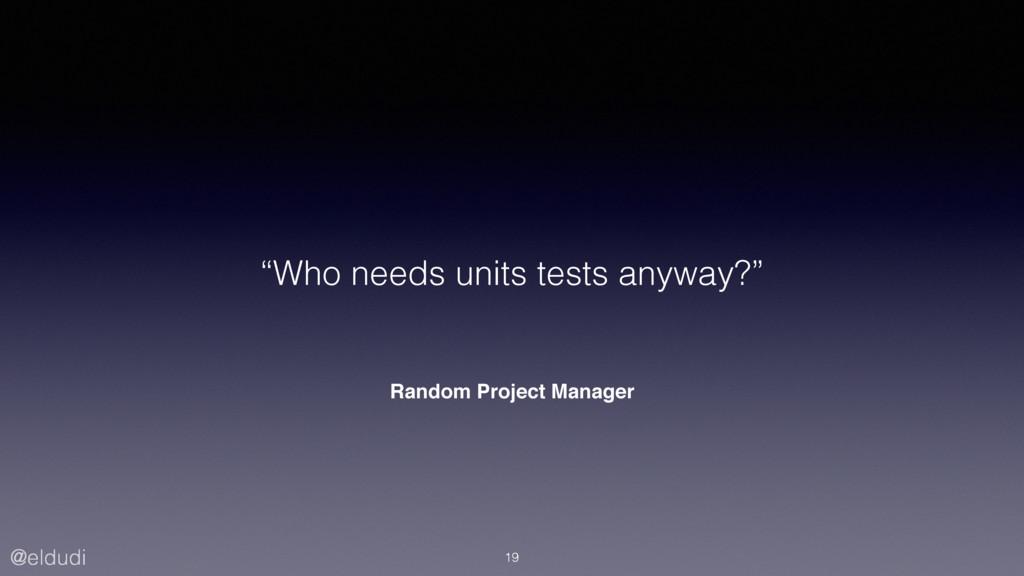 "@eldudi Random Project Manager ""Who needs units..."