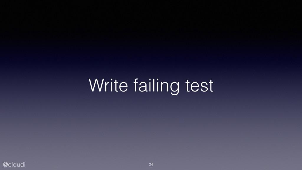 @eldudi Write failing test 24