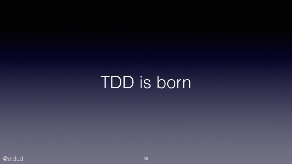 @eldudi TDD is born 28