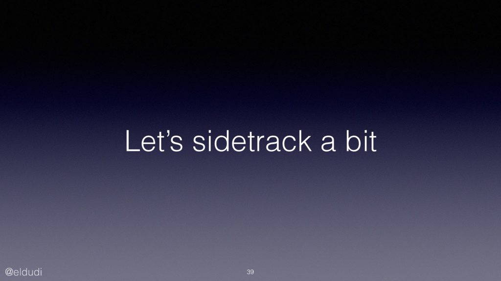 @eldudi Let's sidetrack a bit 39