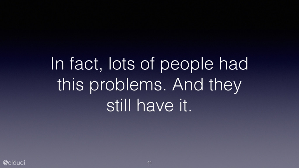 @eldudi In fact, lots of people had this proble...