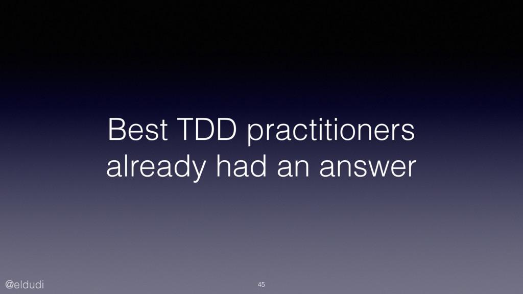 @eldudi Best TDD practitioners already had an a...