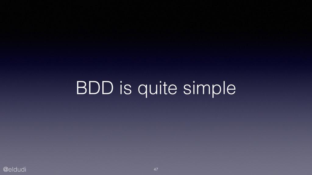 @eldudi BDD is quite simple 47