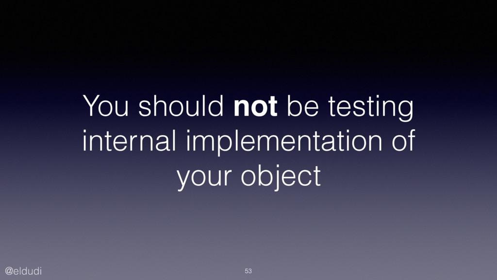 @eldudi You should not be testing internal impl...