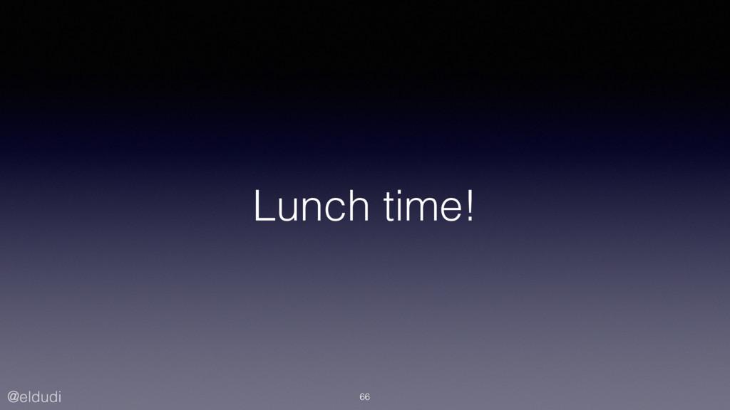 @eldudi Lunch time! 66