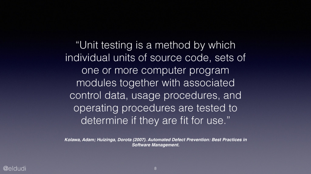 """@eldudi """"Unit testing is a method by which indi..."""