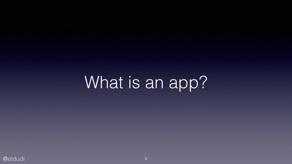 @eldudi What is an app? 9