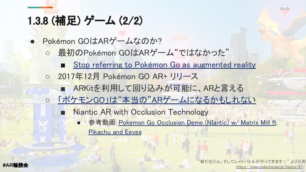 1.3.8 (補足) ゲーム (2/2) ● Pokémon GOはARゲームなのか? ○ 最...