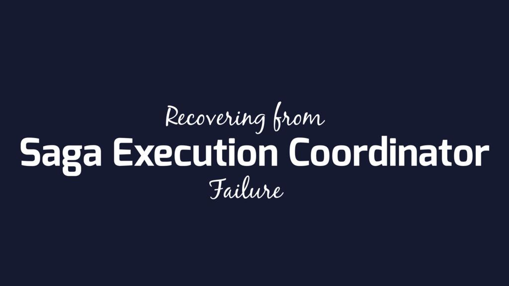 Saga Execution Coordinator Recovering from Fail...