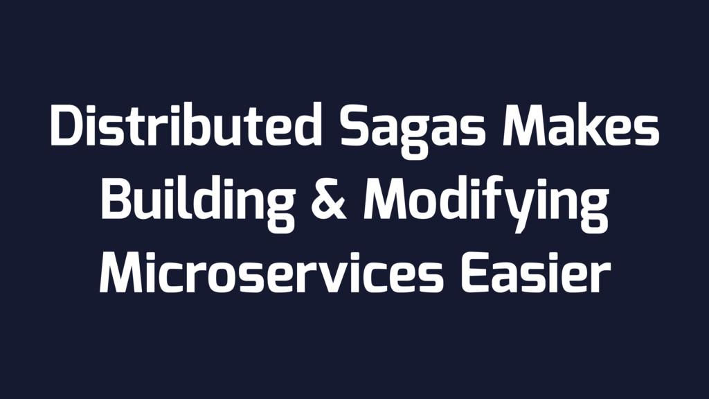 Distributed Sagas Makes Building & Modifying Mi...
