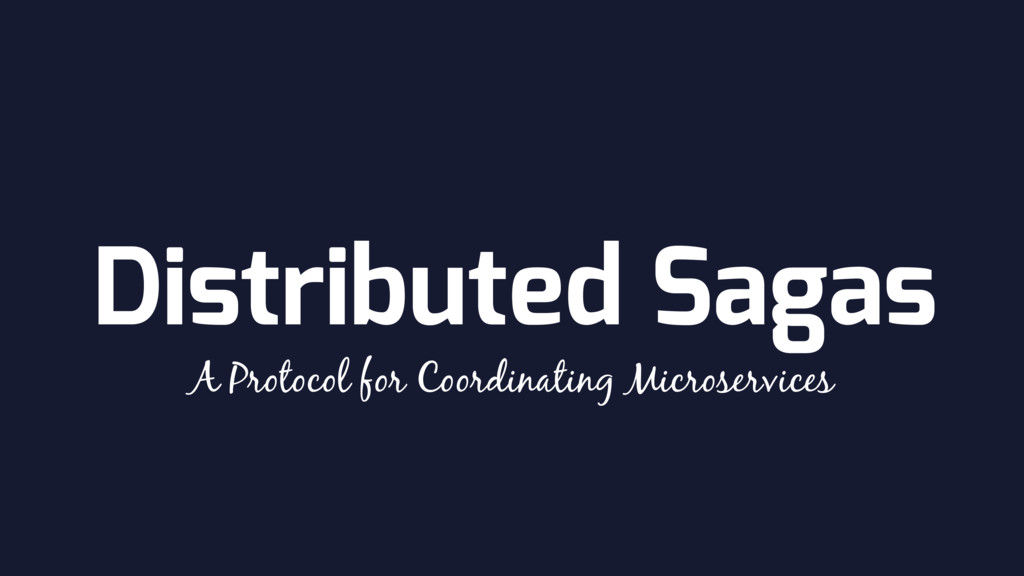 Distributed Sagas A Protocol for Coordinating M...