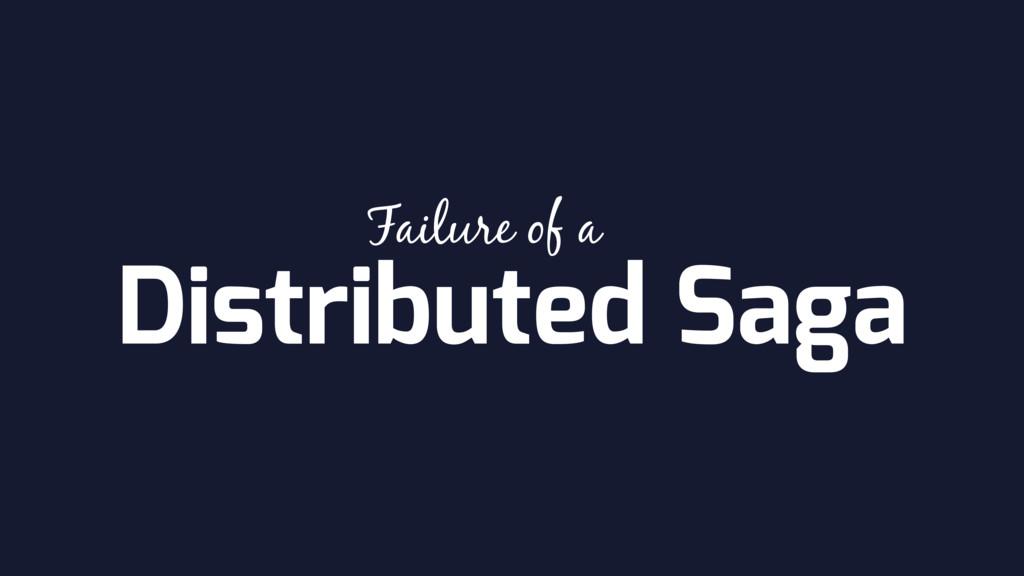 Distributed Saga Failure of a