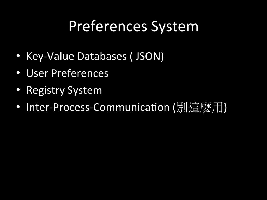 Preferences System  • Key-‐Value Dat...