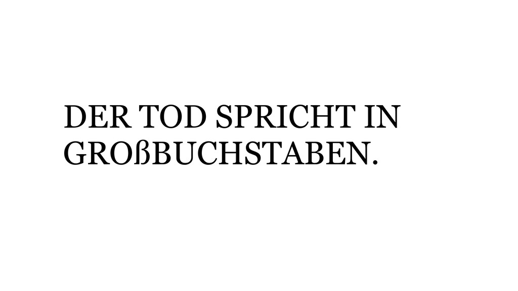 DER TOD SPRICHT IN GROßBUCHSTABEN.