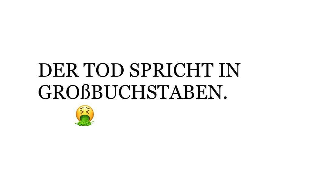 """! """" DER TOD SPRICHT IN GROßBUCHSTABEN."""