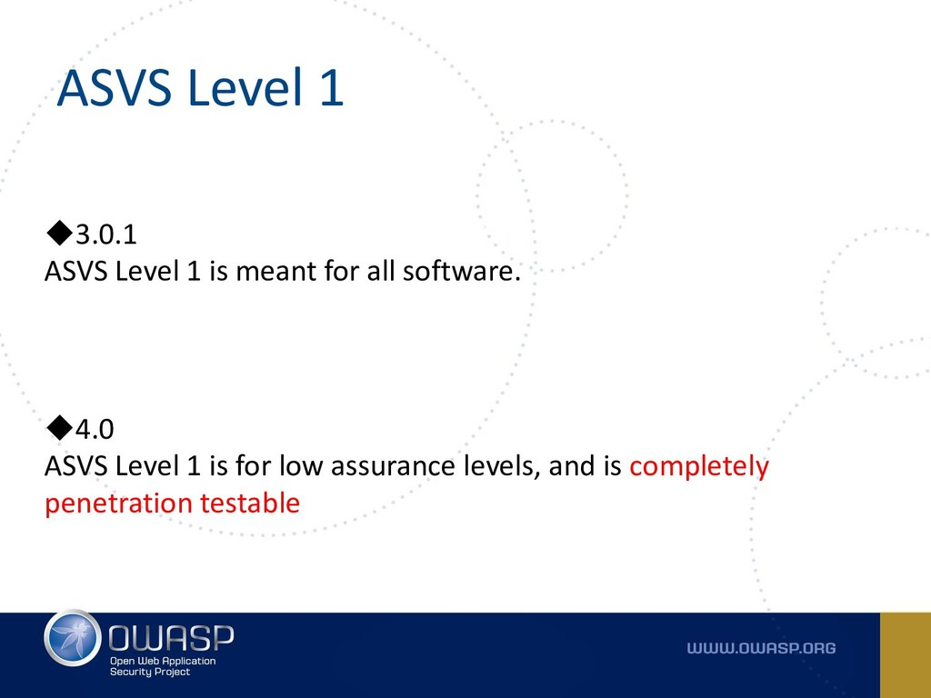ASVS Level 1 ◆4.0 ASVS Level 1 is for low assur...