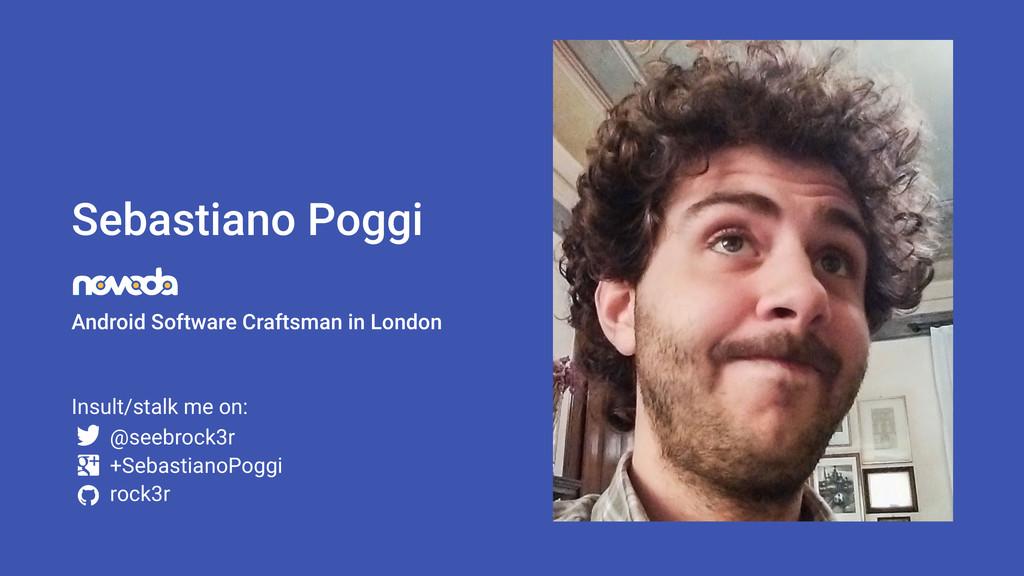 Sebastiano Poggi Insult/stalk me on: @seebrock3...