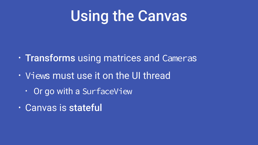 Using the Canvas • Transforms using matrices an...