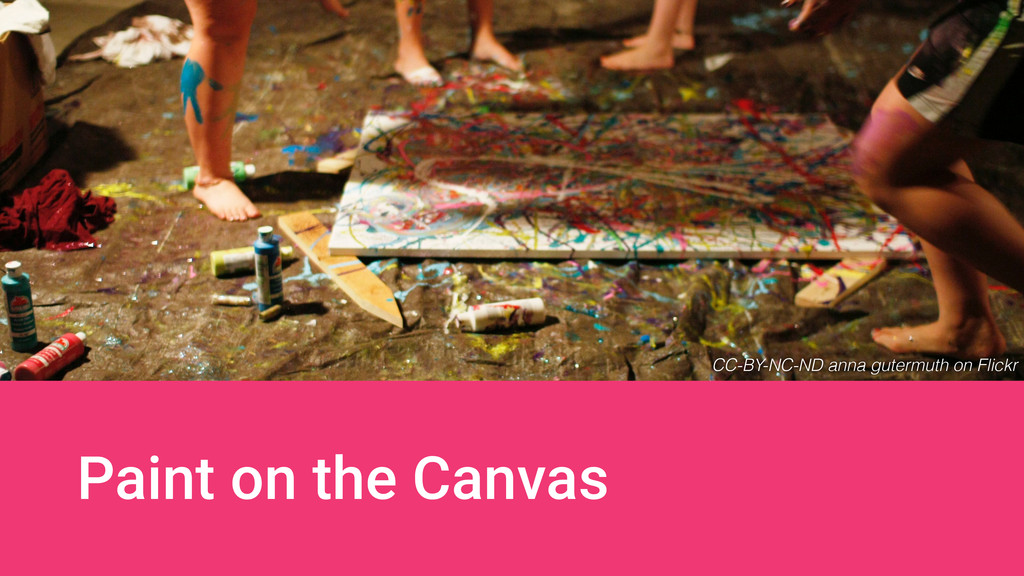 Paint on the Canvas CC-BY-NC-ND anna gutermuth ...