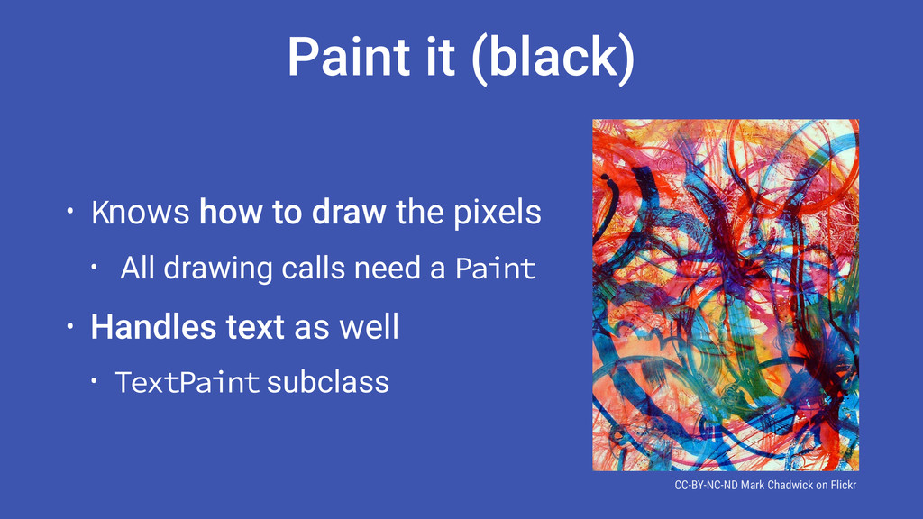 Paint it (black) • Knows how to draw the pixels...