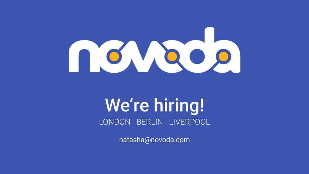 We're hiring! natasha@novoda.com LONDON BERLIN ...