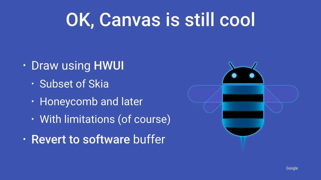 Google • Draw using HWUI • Subset of Skia • Hon...