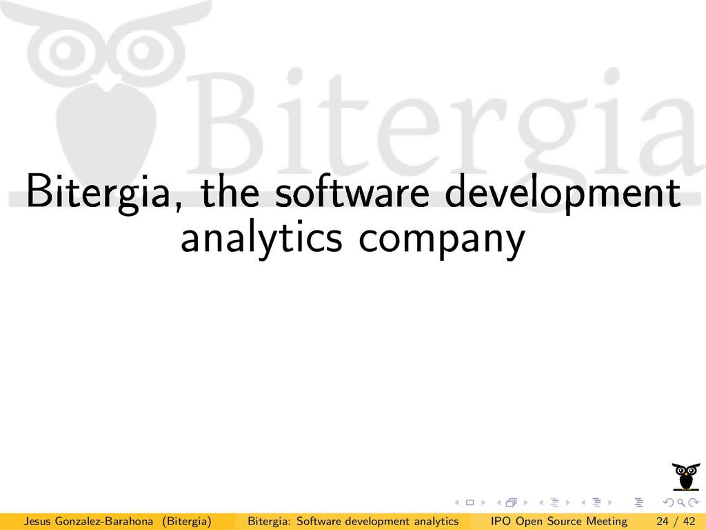 Bitergia, the software development analytics co...