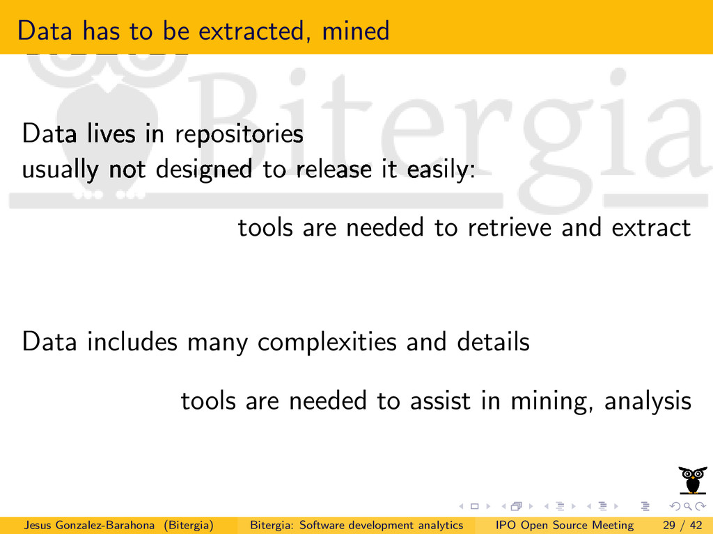 Data has to be extracted, mined Data lives in r...