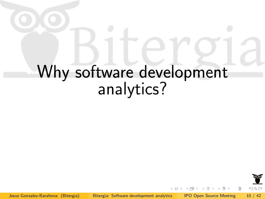 Why software development analytics? Jesus Gonza...