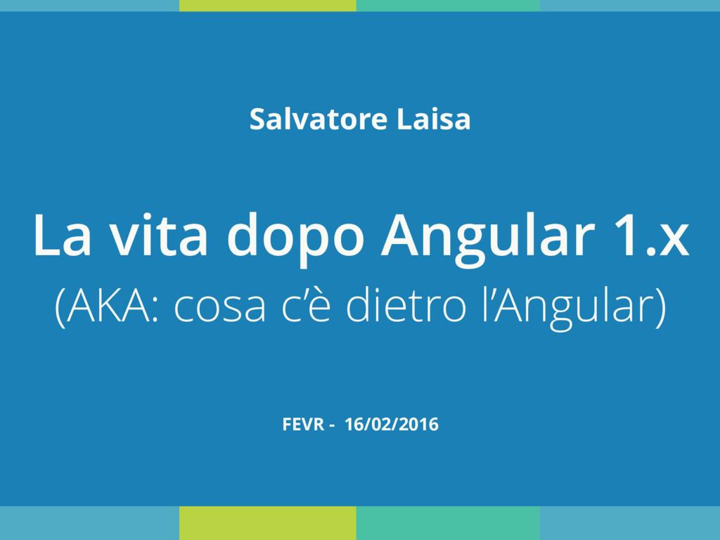 La vita dopo Angular 1.x (AKA: cosa c'è dietro ...