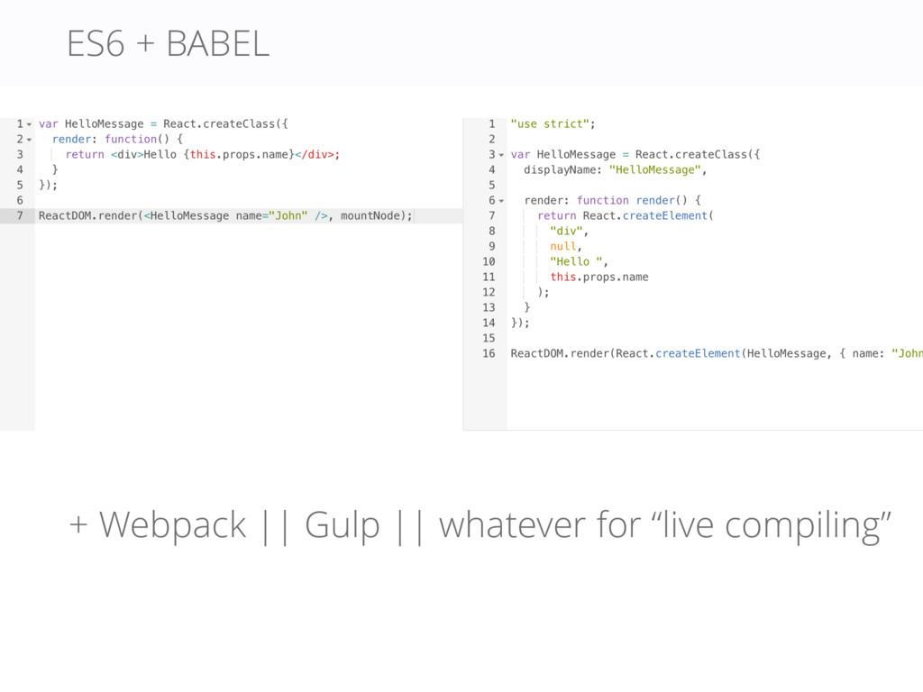 "ES6 + BABEL + Webpack    Gulp    whatever for ""..."