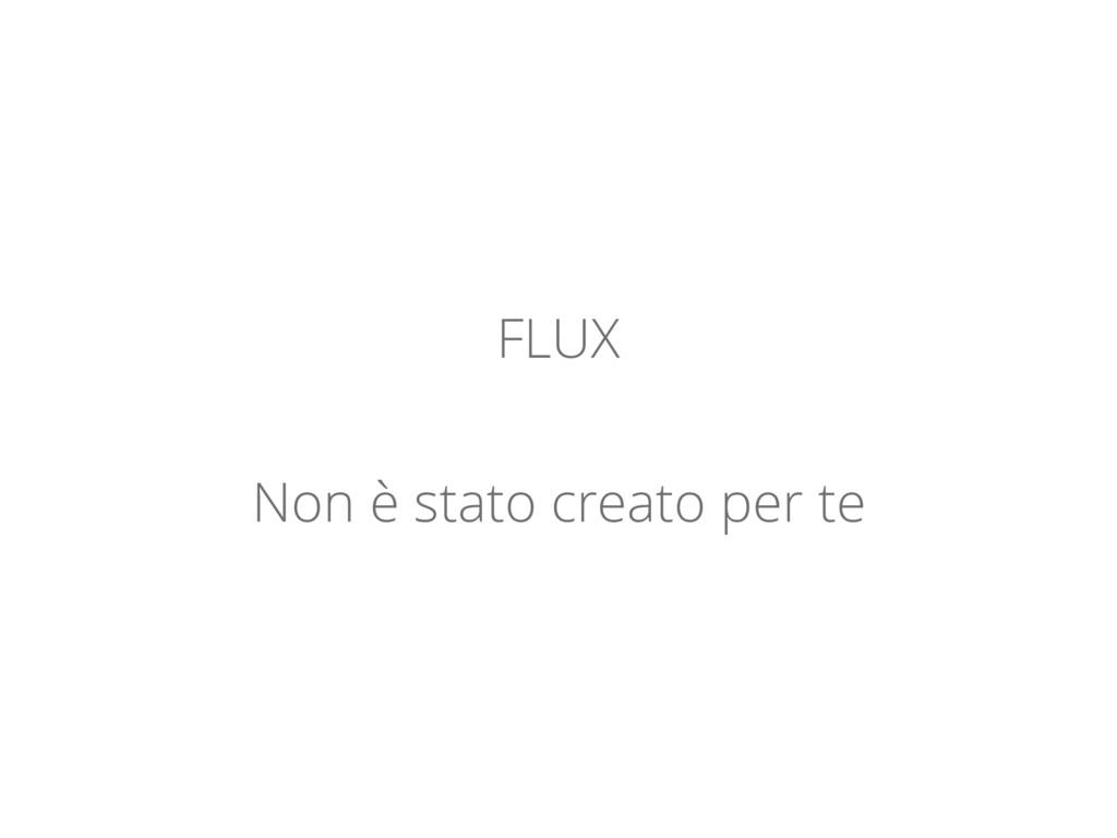 FLUX Non è stato creato per te
