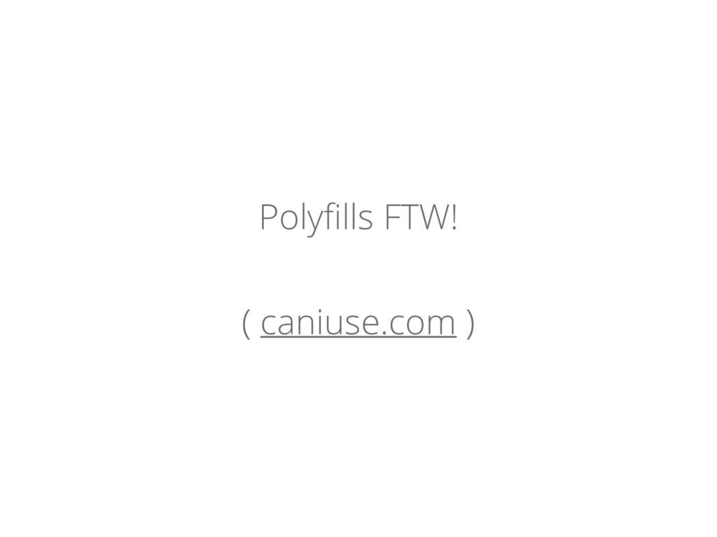 Polyfills FTW! ( caniuse.com )