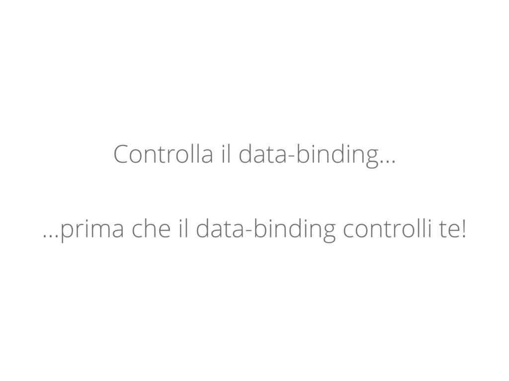 Controlla il data-binding… …prima che il data-b...