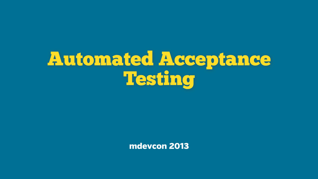 Automated Acceptance Testing mdevcon 2013