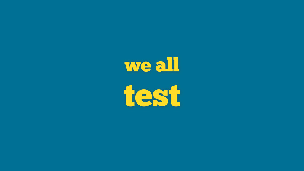 we all test