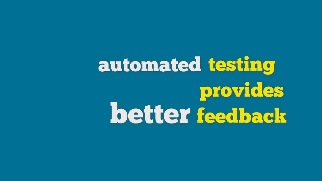 testing provides feedback automated better