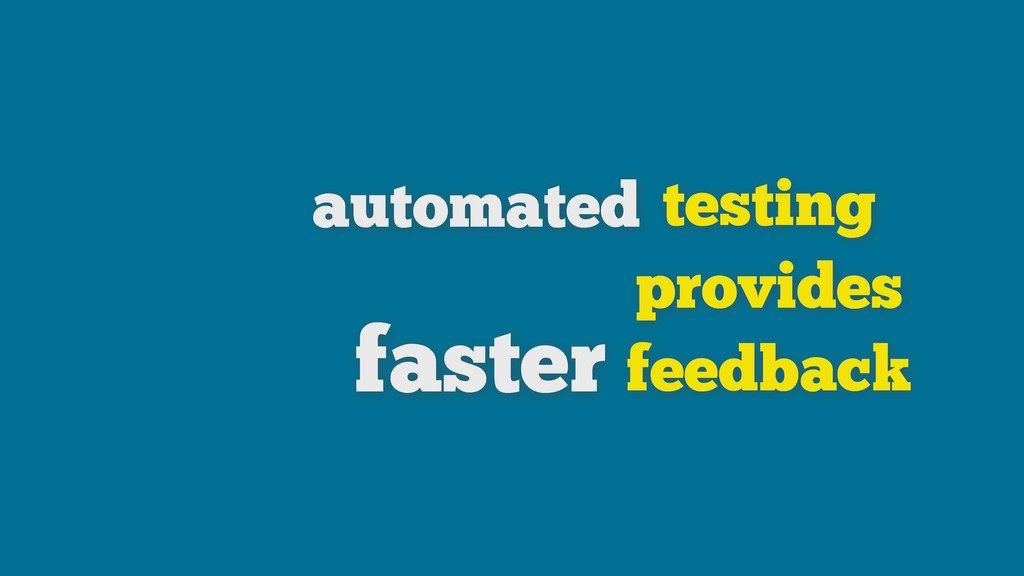 testing provides feedback automated faster