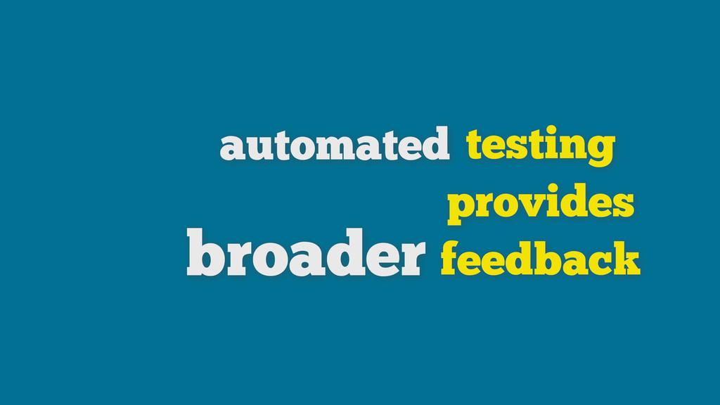 testing provides feedback automated broader
