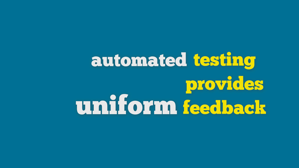 testing provides feedback automated uniform