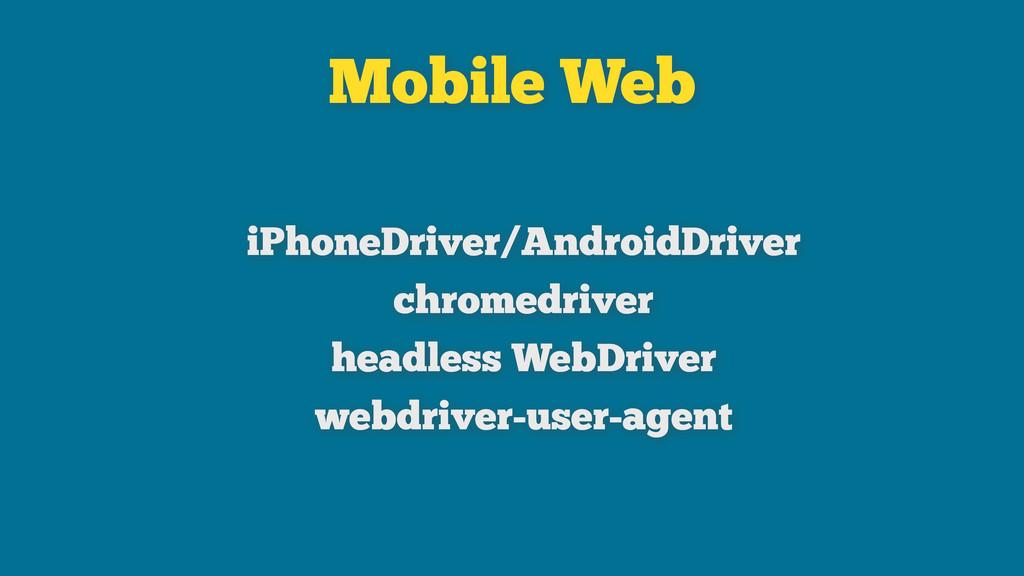 Mobile Web iPhoneDriver/AndroidDriver chromedri...
