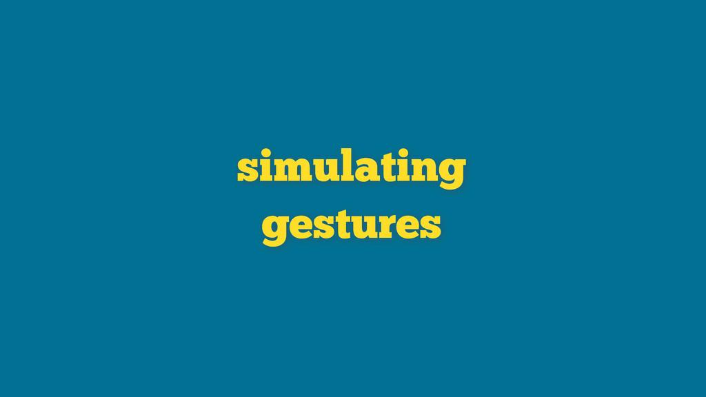 simulating gestures