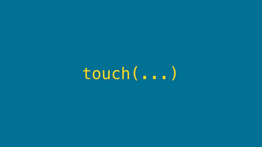 touch(...)
