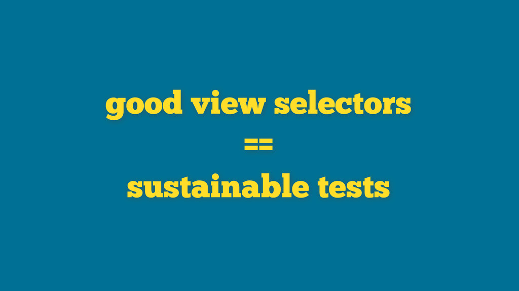 good view selectors == sustainable tests