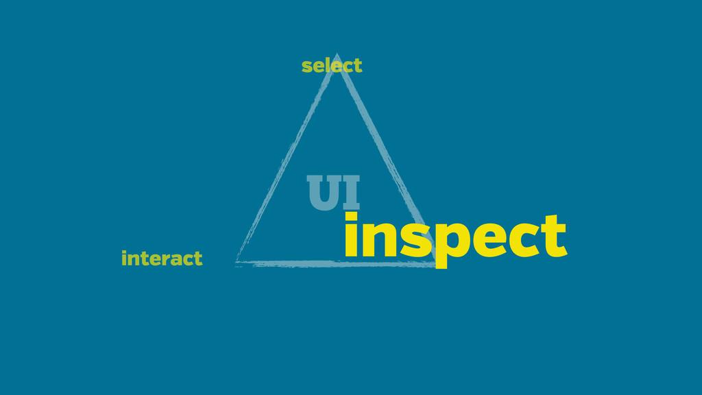 UI select interact inspect
